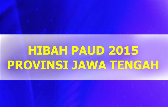 hibah paud 2015 paud jateng provinsi jawa tengah hibah prov 2015 paud
