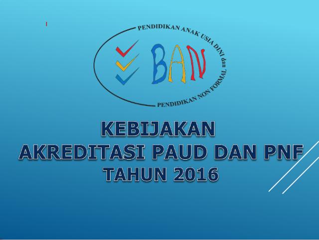 Download Kebijakan Akreditasi PAUD dan PNF Tahun 2016 dalam bentuk presentasi PDF. Dalam penjelasan kebijakan akreditasi PAUD 2016 ini dijelaskan landasan pelaksanaan akreditasi, visi misi BAN-PNF, manfaat akreditasi, ruang lingkup akreditasi, persyaratan melakukan akreditasi, cara akreditasi, dan perangkat insteumen akreditasi.